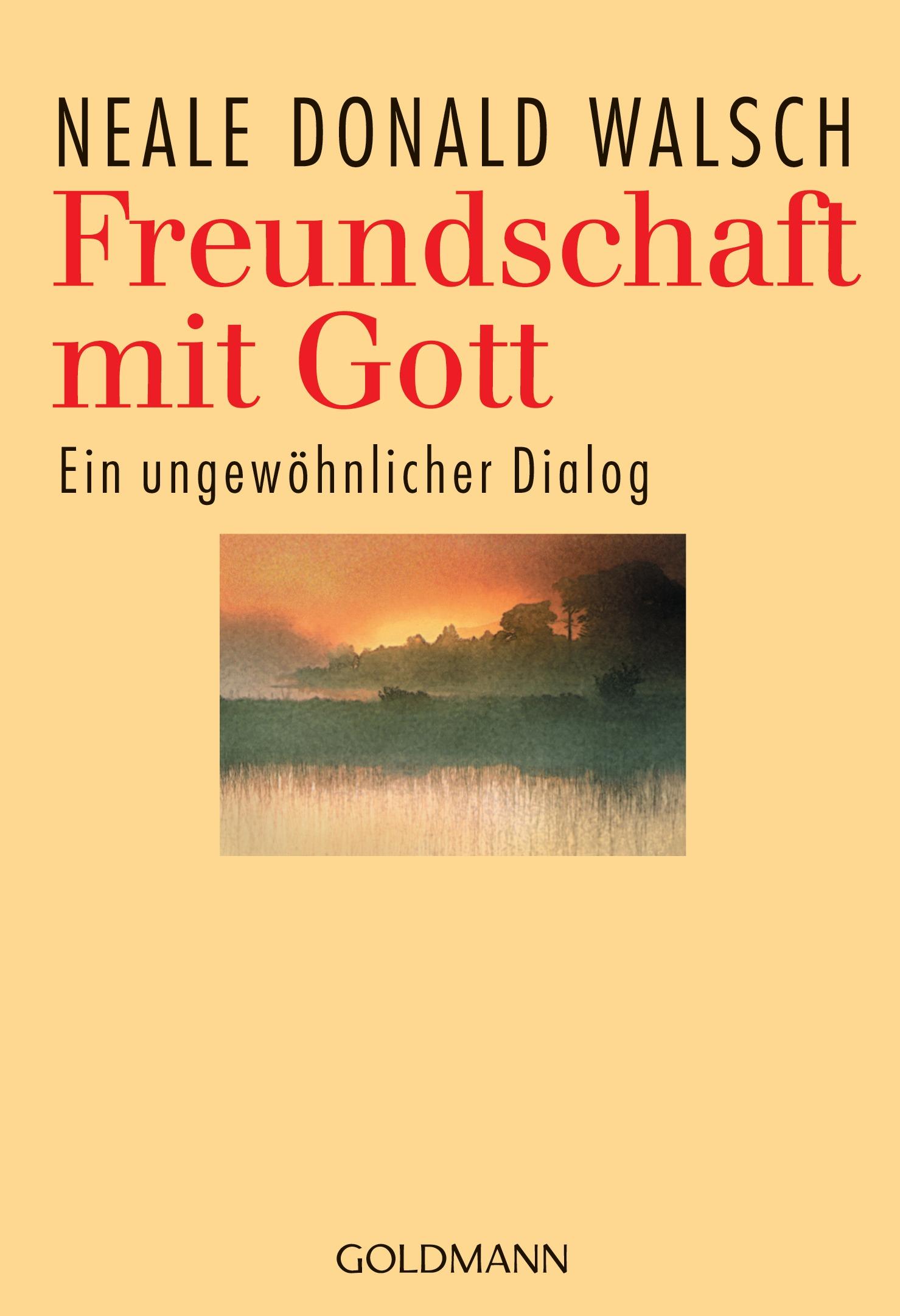 Freundschaft mit Gott: Ein ungewöhnlicher Dialog - Neale Donald Walsch