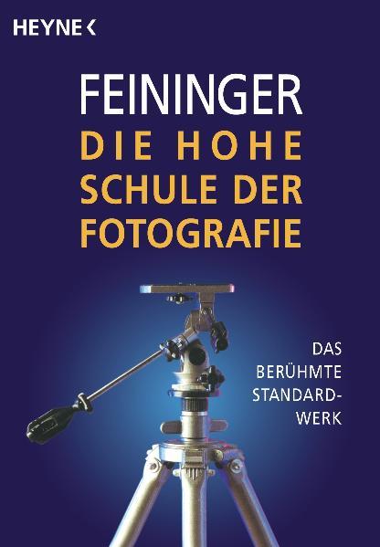 Die Hohe Schule der Fotografie: Das berühmte Standardwerk - Andreas Feininger