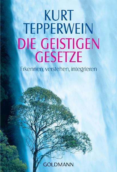 Die Geistigen Gesetze: Erkennen, verstehen, integrieren - Kurt Tepperwein