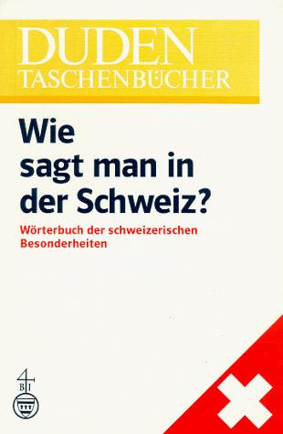 Duden Taschenbücher - Band 22: Wie sagt man in der Schweiz? - Kurt Meyer