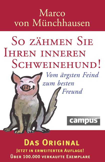 So zähmen Sie Ihren inneren Schweinehund: Vom ärgsten Feind zum besten Freund - Marco von Münchhausen