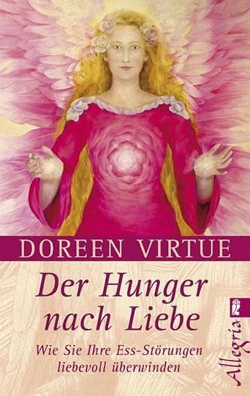 Der Hunger nach Liebe: Wie Sie Ihre Ess-Störungen liebevoll überwinden - Doreen Virtue