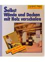 Selbst Wände und Decken mit Holz verschalen: Schritt für Schritt richtig gemacht - Bernhard Serexhe