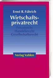 Wirtschaftsprivatrecht. Grundzüge des Privat-, ...