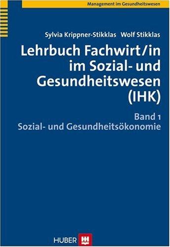 Lehrbuch Fachwirt/in im Sozial- und Gesundheitswesen (IHK). Bd. 1: Sozial- und Gesundheitsökonomie - Sylvia Krippner-Sti