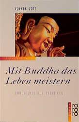 Mit Buddha das Leben meistern: Buddhismus für Praktiker - Volker Zotz