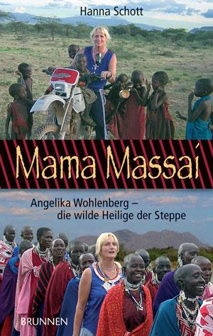 Mama Massai. Angelika Wohlenberg - die wilde Heilige der Steppe - Hanna Schott
