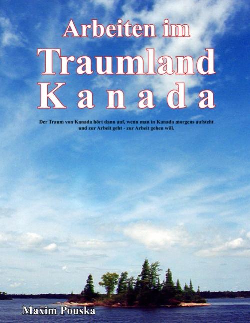 Arbeiten im Traumland Kanada: Der Traum von Kan...