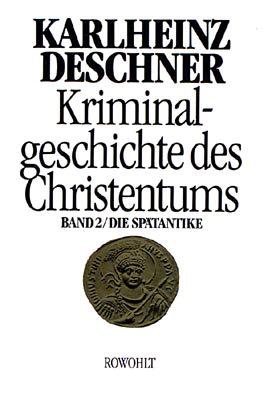 Kriminalgeschichte des Christentums, Bd.2, Die Spätantike: Von den katholischen ´Kinderkaisern´ bis zur Ausrottung der a