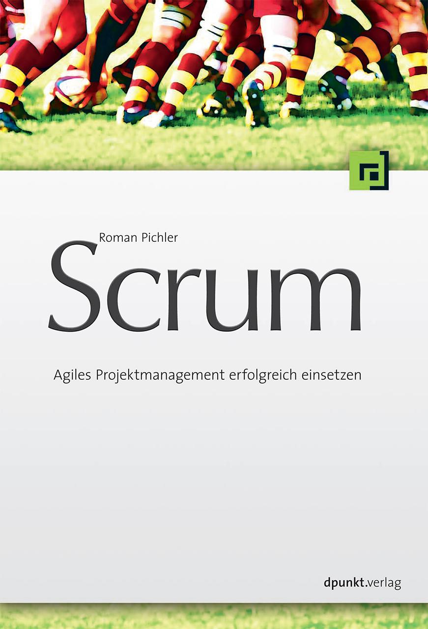 Scrum - Agiles Projektmanagement erfolgreich einsetzen - Roman Pichler