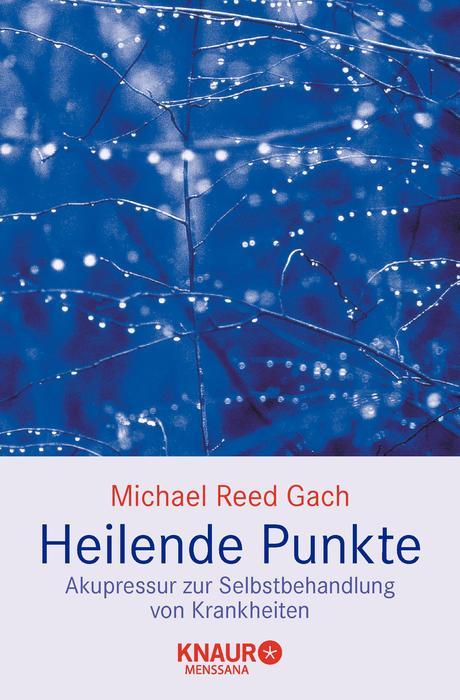 Heilende Punkte: Akupressur zur Selbstbehandlung von Krankheiten - Michael Reed Gach [Taschenbuch]