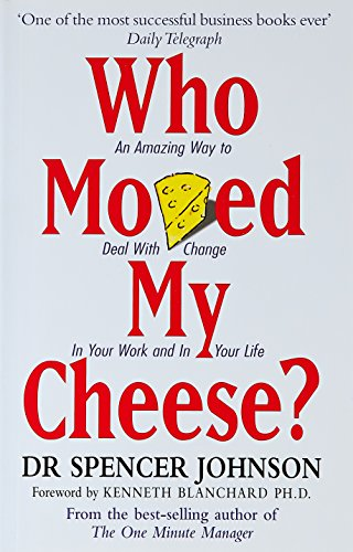 Who Moved My Cheese? An Amazing Way to Deal With Change In Your Work and In Your Life - Spencer Johnson