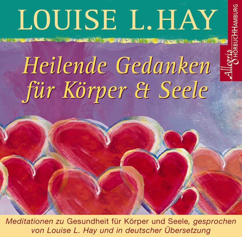 Heilende Gedanken für Körper und Seele. CD: Meditation zu Gesundheit für Körper und Seele - Louise L. Hay