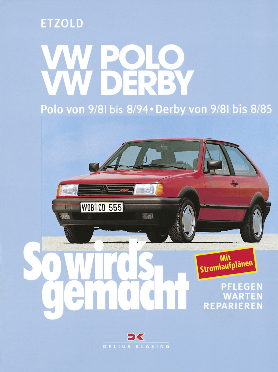 So wird´s gemacht, Bd.34, VW Polo/ Polo Coupe (ab 9/81 bis 8/94), VW Derby (9/81 bis 8/85): VW POLO/Coupe 40 - 75 PS ab