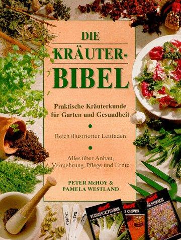 Die Kräuterbibel. Praktische Kräuterkunde für G...