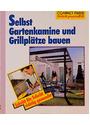 Selbst Gartenkamine und Grillplätze bauen: Schritt für Schritt richtig gemacht - Mit Profi-, Sicherheits- und Ökotipps - Stefan Winkelmeyr