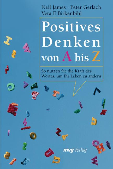 Positives Denken von A bis Z: So nutzen Sie die Kraft des Wortes, um Ihr Leben zu ändern - Vera F. Birkenbihl