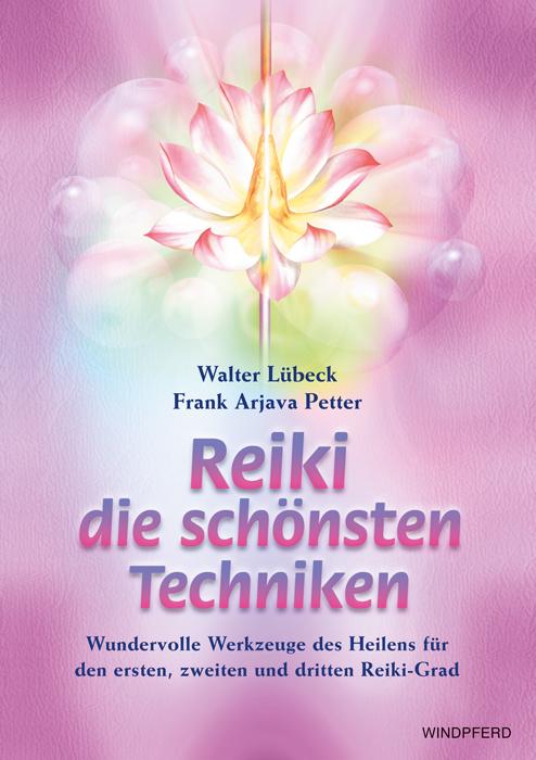 Reiki - die schönsten Techniken: Wundervolle Werkzeuge des Heilens für den ersten, zweiten und dritten Reiki-Grad - Walt