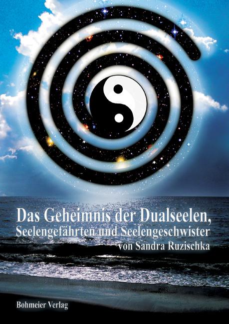 Das Geheimnis der Dualseelen, Seelengefährten und Seelengeschwister: Karmische Verbindungen und über die großen Herausfo