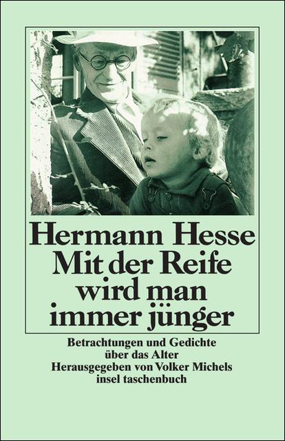 Mit der Reife wird man immer jünger: Betrachtungen und Gedichte über das Alter - Hermann Hesse