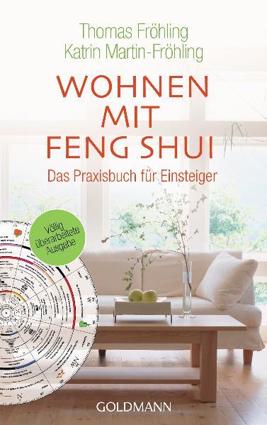 Wohnen mit Feng Shui: Mehr Harmonie, Gesundheit und Erfolg durch gezieltes Einrichten und Gestalten - Ein Praxisbuch für