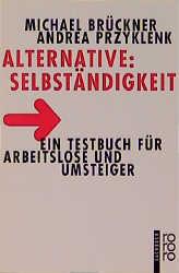 Alternative: Selbständigkeit. Ein Testbuch für ...