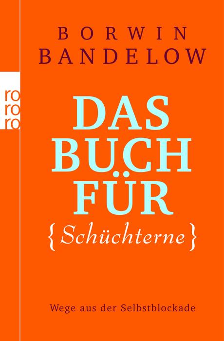 Das Buch für Schüchterne: Wege aus der Selbstblockade - Borwin Bandelow