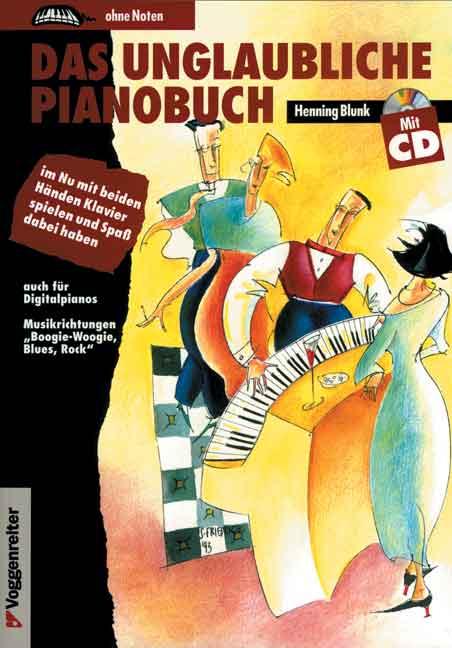 Das unglaubliche Pianobuch. Inkl. CD: Im Nu mit beiden Händen Klavier spielen und Spaß dabei haben. Auch für Digitalpian