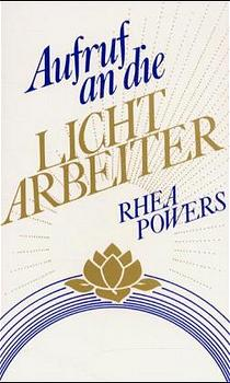 Aufruf an die Lichtarbeiter - Rhea Powers