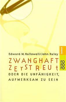 Zwanghaft zerstreut: Die Unfähigkeit aufmerksam zu sein - Edward M. Hallowell