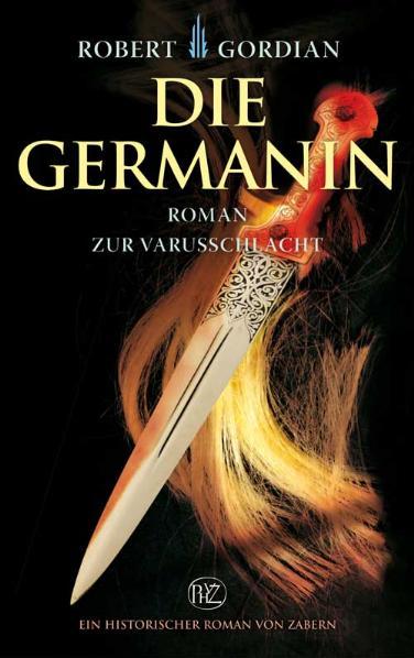 Die Germanin - Roman zur Varusschlacht - Robert...