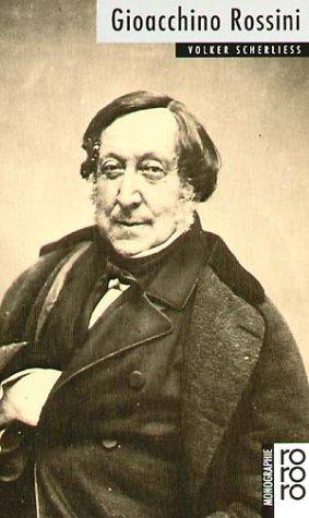 Gioacchino Rossini: Mit Selbstzeugnissen und Bilddokumenten - Volker Scherliess