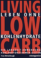 Leben ohne Kohlehydrate. Living Low Carb: Die Langzeit-Anwendung kohlenhydratarmer Diäten - Fran McCullough