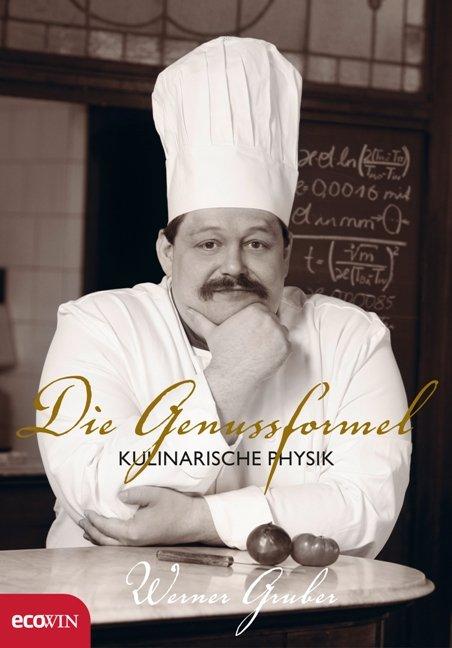Die Genussformel: Kulinarische Physik - Werner ...