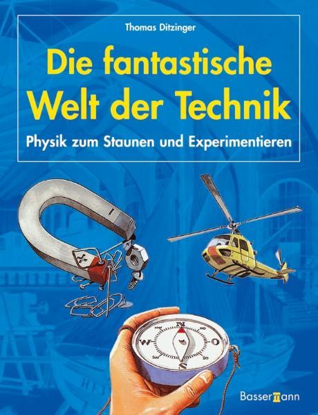 Die fantastische Welt der Technik. Physik zum S...