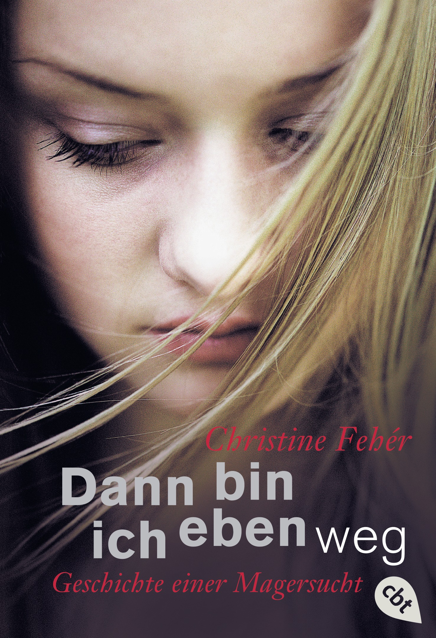 Dann bin ich eben weg: Geschichte einer Magersucht - Christine Fehér