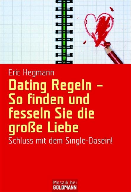 Dating Regeln - So finden und fesseln Sie die g...