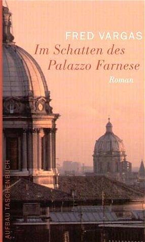 Im Schatten des Palazzo Farnese - Fred Vargas
