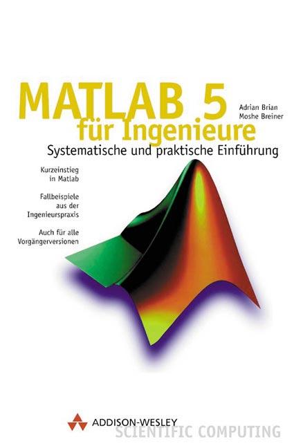 Matlab 5 für Ingenieure . Systematische und pra...