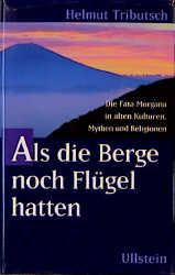 Als die Berge noch Flügel hatten. Die Fata Morgana in alten Kulturen, Mythen und Religionen - Helmut Tributsch