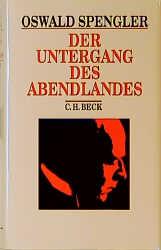 Der Untergang des Abendlandes. Sonderausgabe: Umrisse einer Morphologie der Weltgeschichte - Oswald Spengler