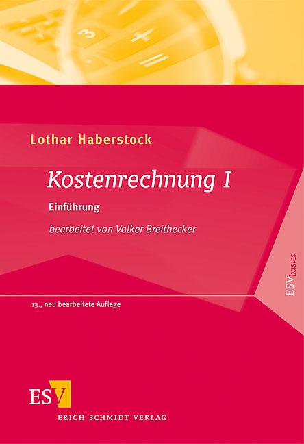 Kostenrechnung 1: Einführung mit Fragen, Aufgaben, einer Fallstudie und Lösungen - Lothar Haberstock