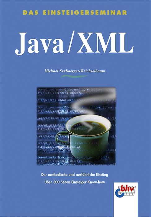 Java/XML. Das Einsteigerseminar - Michael Seebo...