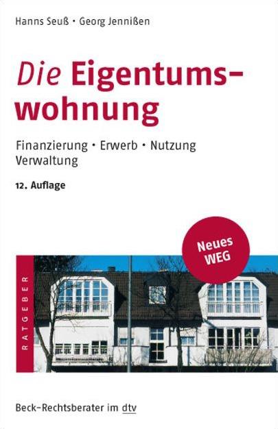 Die Eigentumswohnung: Finanzierung, Erwerb, Nut...