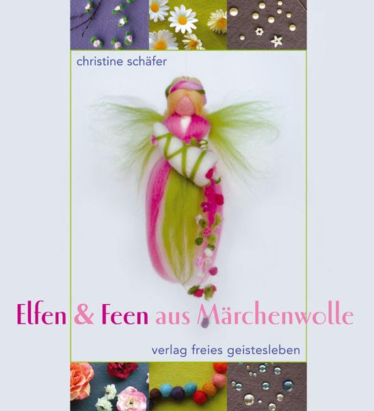 Elfen & Feen aus Märchenwolle - Christine Schäfer