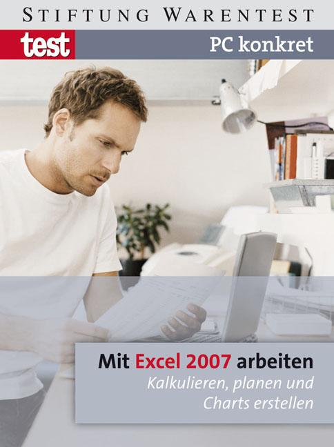 PC konkret - Mit Excel 2007 arbeiten: Kalkulier...
