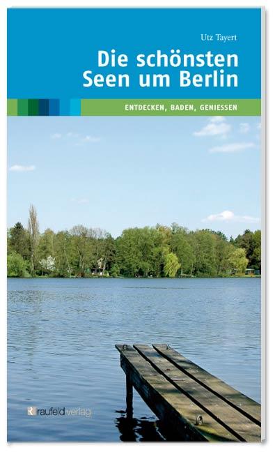 Die schönsten Seen um Berlin: Entdecken, Baden,...