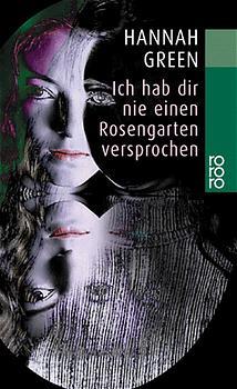 Ich hab dir nie einen Rosengarten versprochen: Bericht einer Heilung (rororo) - Hannah Green