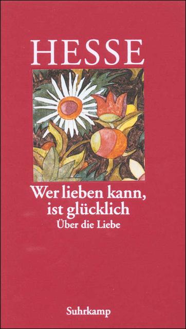 »Wer lieben kann, ist glücklich«: Über die Liebe - Hermann Hesse
