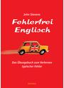 Fehlerfrei Englisch. Das Übungsbuch zum Verlernen typischer Fehler. Wortschatz, Grammatik, Präposition - John Stevens